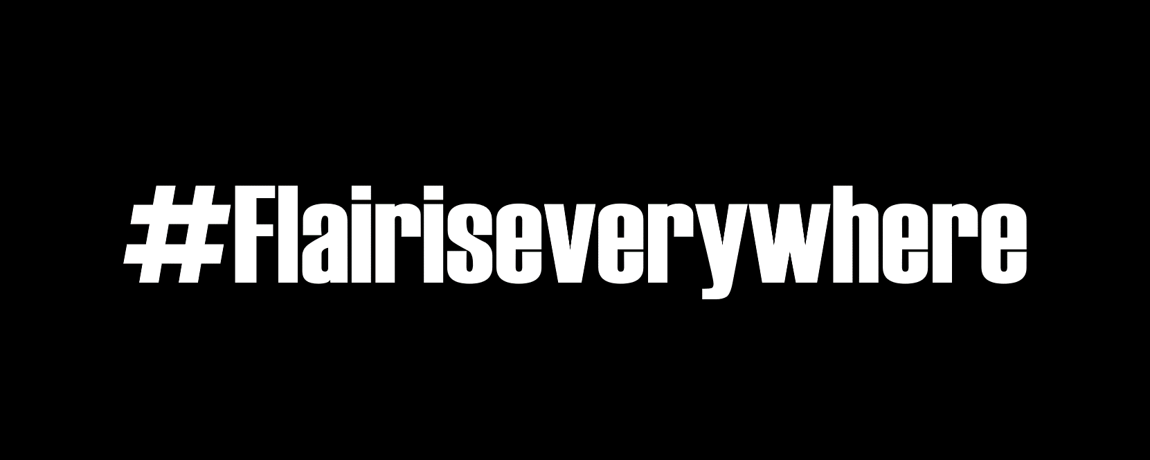 #Flairiseverywhere